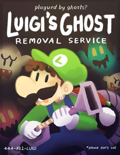 Luigi's Ghost Removal Service. < Why call Ghostbusters when you can call Luigi? XD