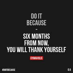 "Do It Because Six months from now, you will thank yourself. <a href=""https://www.gymaholic.co"" rel=""nofollow"" target=""_blank"">www.gymaholic.co</a>"