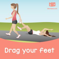 Idiom of the day: Drag your feet. Meaning: To do something slowly because you don't want to do it.