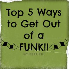 Top 5 Ways to Get Out of a Funk