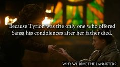 Because Tyrion was the only one who offered Sansa his condolences after her father died.