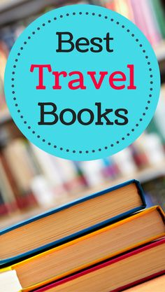 The 45 best travel books to inspire you to travel.