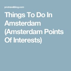 Things To Do In Amsterdam (Amsterdam Points Of Interests)