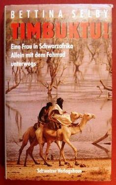 Timbuktu. Eine Frau in Schwarzafrika. Allein mit dem Fahrrad unterwegs - Timbuktu. Eine Frau in Schwarzafrika. Allein mit dem Fahrrad unterwegs