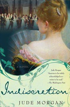 Indiscretion by Jude Morgan. When Caroline Fortune's father loses all they possess, she goes along with his scheme to set her up as the companion to a society woman. As she begins to attract the attentions of many so-called gentlemen, will Miss Fortune be able to keep from losing her head--or her reputation?