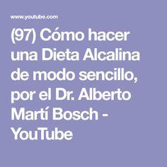 (97) Cómo hacer una Dieta Alcalina de modo sencillo, por el Dr. Alberto Martí Bosch - YouTube