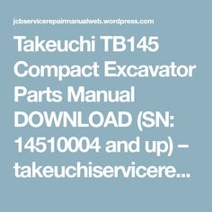 Takeuchi TB145 Compact Excavator Parts Manual DOWNLOAD (SN: 14510004 and up) – takeuchiservicerepairmanual