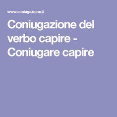 Tutti i verbi coniugati  : )Coniugazione del verbo capire - Coniugare capire