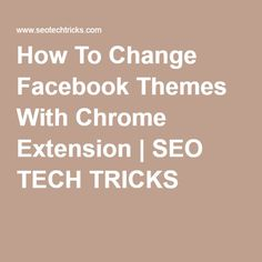 How To Change Facebook Themes With Chrome Extension   SEO TECH TRICKS