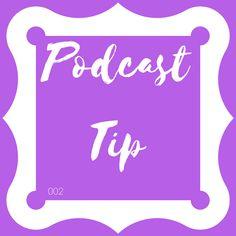 Podcast Tip 002