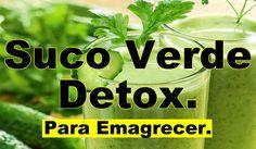 Como fazer suco verde Detox, para emagrecer. Saiba mais (clique na imagem).