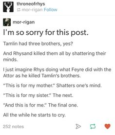 I almost cried. My poor Rhys. Tamlin never cared about his family but his mother was everything to him. It just breaks my heart!