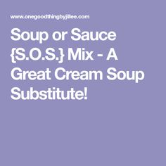 Soup or Sauce {S.O.S.} Mix - A Great Cream Soup Substitute!