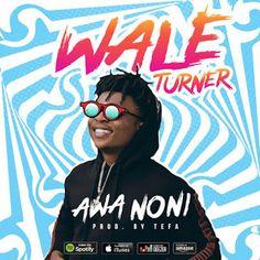 MUSIC: Wale Turner - Awa Noni