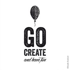 Go create and have fun! #quote #graphic #typography
