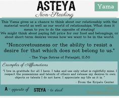 Asteya is non-stealing and one of the 5 Yamas in the first Limb of Yoga.