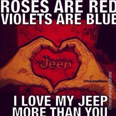 """@itsajeepmeme nailing it as usual and tagged by @maralanagodobe ""Roses are red ..Violets are blue ..I'm sorry to say it but I love my Jeep more than you…"""