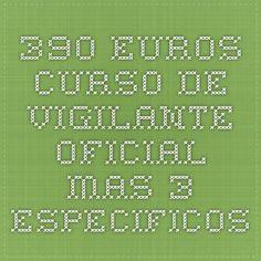 390 euros curso de vigilante oficial mas 3 especificos