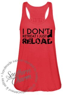 Southern Charm Designs - I Don't Retreat, I Just Reload, $29.00 (http://www.shopsoutherncharmdesigns.com/i-dont-retreat-i-just-reload/)
