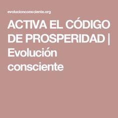 ACTIVA EL CÓDIGO DE PROSPERIDAD | Evolución consciente