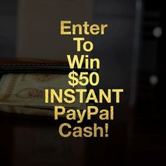 Enter To Win $50 INSTANT PayPal Cash!