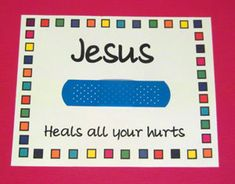 "Put a tag on a band-aid with ""Jesus heals all of your hurts!"""