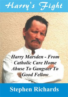 Harry's Fight: Harry Marsden - From Catholic Care Home Abuse To Gangster To Good Fellow