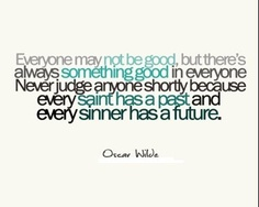 Every saint has a past...every sinner has a future