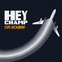 On Holiday by Hey Champ on SoundCloud