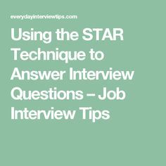 Using the STAR Technique to Answer Interview Questions – Job Interview Tips