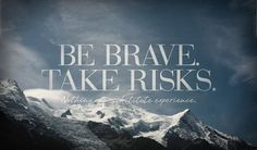Be brave, take risks quotes winter life mountains snow brave risks. inspiring quotes