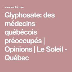 Glyphosate: des médecins québécois préoccupés | Opinions | Le Soleil - Québec Practical Life, Sun