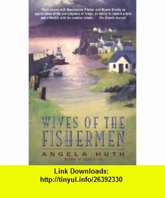 Wives of the Fishermen Angela Huth , ISBN-10: 0380732653  ,  , ASIN: B000H2N2S8 , tutorials , pdf , ebook , torrent , downloads , rapidshare , filesonic , hotfile , megaupload , fileserve