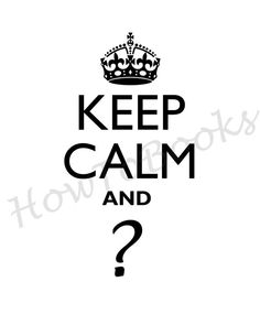 Keep Calm and who knows what's next.