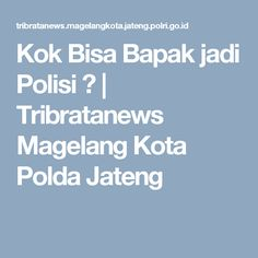 Kok Bisa Bapak jadi Polisi ? | Tribratanews Magelang Kota Polda Jateng