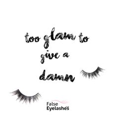 """too glam to give a damn"" beauty/ eyelashes quote"
