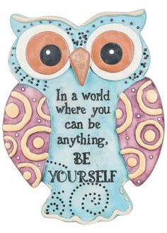 In A World Where You Can Be Anything ... Be Yourself