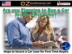 Steps to Secure a Car Loan for First Time Buyers by EZautofinance.net - Guaranteed Approval for Bad Credit Buyers! via slideshare