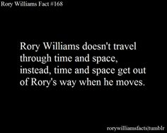 Rory Williams doesn't travel through time and space, instead, time and space get out of Rory's way when he moves.