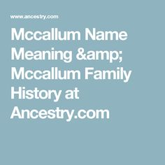 Mccallum Name Meaning & Mccallum Family History at Ancestry.com