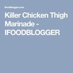 Killer Chicken Thigh Marinade - IFOODBLOGGER