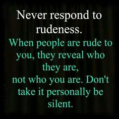 How to handle rudeness !