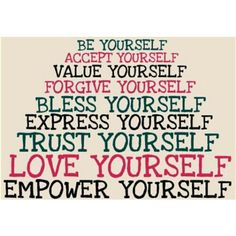 Be, Accept, Value, Forgive, Bless, Express, Trust, Love, & Empower Yourself.