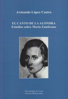 El canto de la alondra : estudios sobre María Zambrano / Armando López Castro - [León] : Universidad de León, Área de Publicaciones, 2013