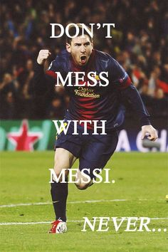 Never Mess With Messi... My mom always makes awful puns about his unfortunate last name. said no body ever: