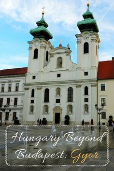 Hungary Beyong Budapest: Győr, the city of meetings