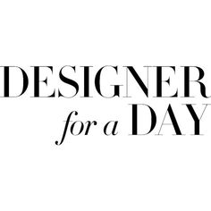 designerforadayLogo.jpg ❤ liked on Polyvore featuring text, words, quotes, backgrounds, articles, filler, phrase and saying