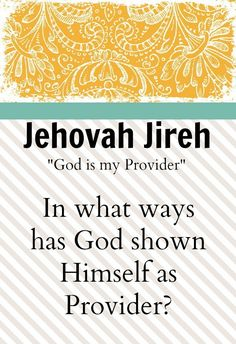 """Jehovah Jireh - Genesis 22:13-14 Then Abraham lifted his eyes and looked, and there behind him  was a ram caught in a thicket by its horns. So Abraham went and took the ram, and offered it up for a burnt offering instead of his son. And Abraham called the name of the place, The- Lord -Will-Provide; as it is said to this day, """"In the Mount of the Lord it shall be provided."""""""