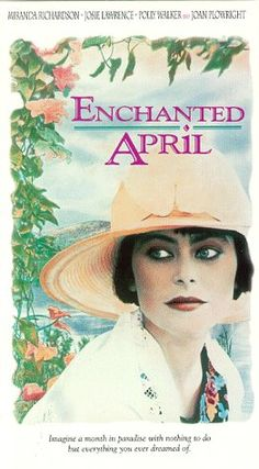 Enchanted April--1922 novel set in Italy, where 4 British ladies, unlikely friends, spend an April holiday in a castle