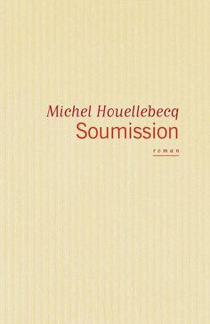 Soumission - Michel Houellebecq. Couverture souple, 13,5 x 21 cm, 304 pages. #roman #houellebecq #soumission